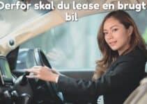 Derfor skal du lease en brugt bil
