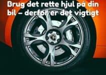Brug det rette hjul på din bil – derfor er det vigtigt